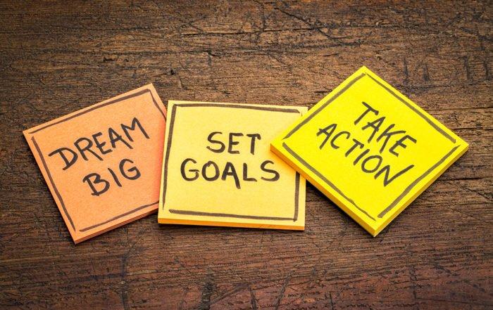 dream big, set goals, take action - motivational advice or remin